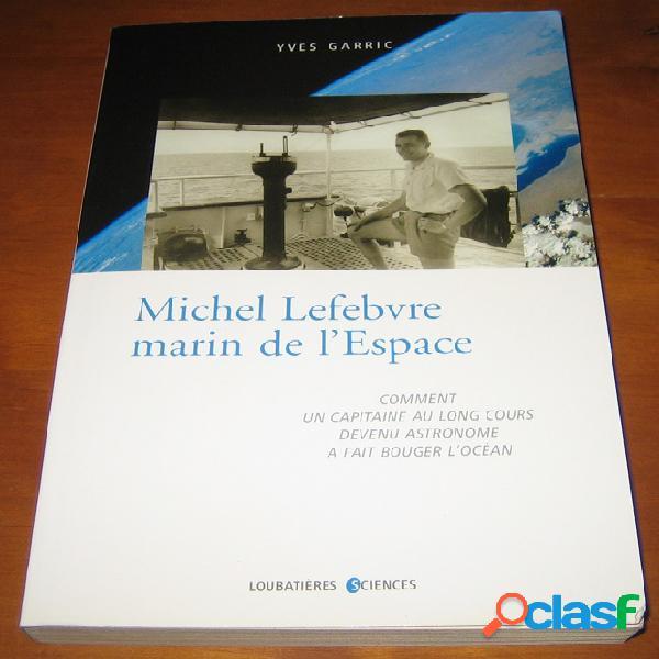 Michel Lefebvre marin de l'Espace, Yves Garric