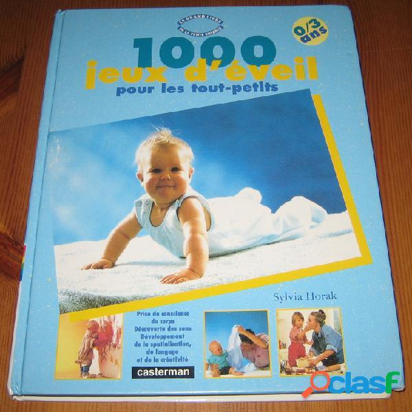 1000 jeux d'éveil pour les tout-petits 0/3 ans, sylvia horak