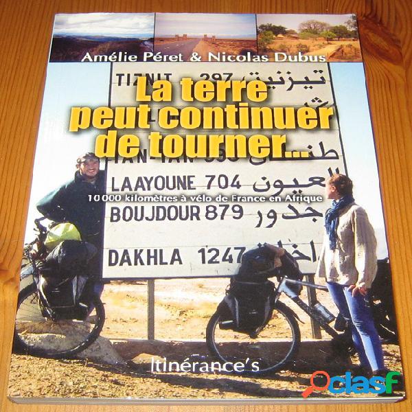 La terre peut continuer de tourner... 10000 kilomètres à vélo de france en afrique, amélie péret & nicolas dubus