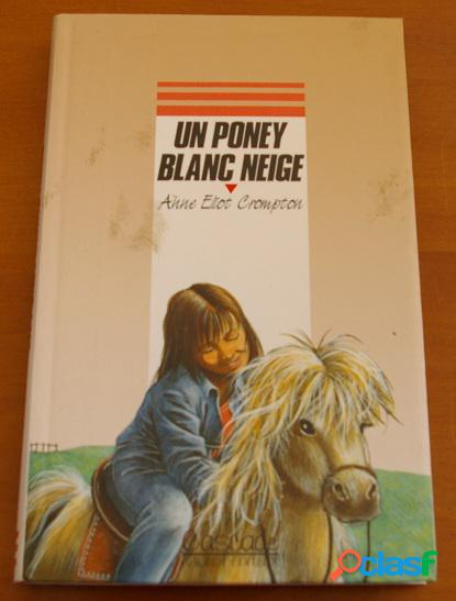 Un poney blanc neige, anne eliot crompton