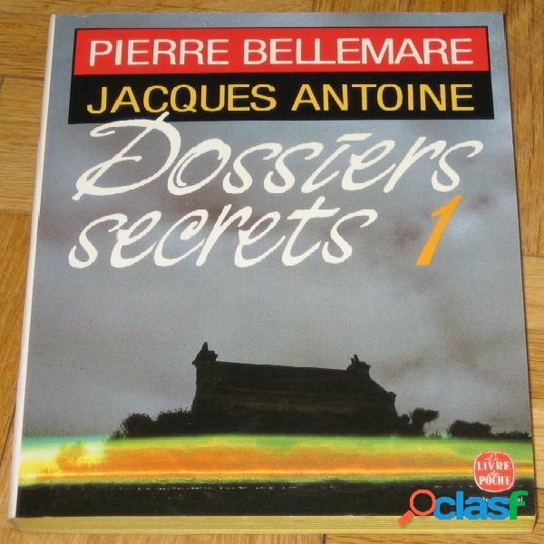 Dossiers secrets 1, pierre bellemare & jacques antoine