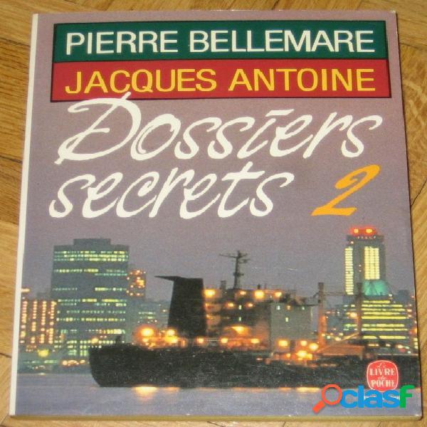 Dossiers secrets 2, pierre bellemare & jacques antoine
