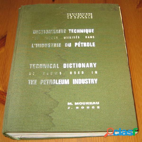 Dictionnaire technique des termes utilisés dans l'industrie du pétrole, anglais/français et français/anglais, m. moureau et j. rouge