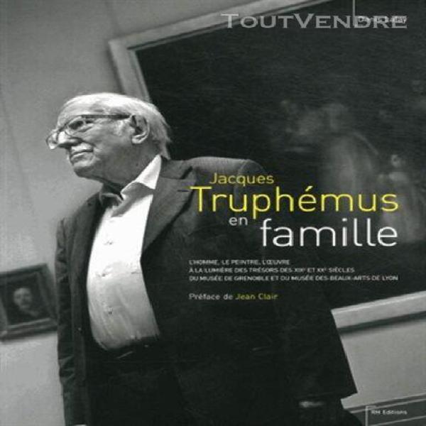 Jacques truphémus en famille - l'homme, le peintre,