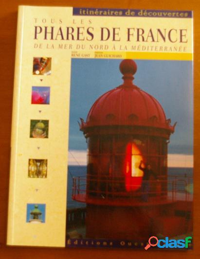 Tous les phares de france de la mer du nord à la méditérannée, rené gast et jean guichard
