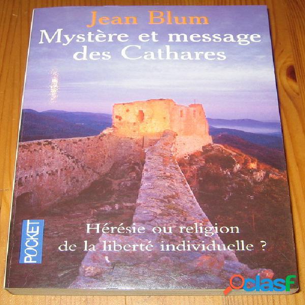 Mystère et message des cathares, jean blum