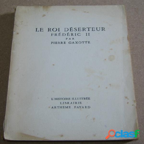 Le roi déserteur frédéric ii, pierre gaxotte