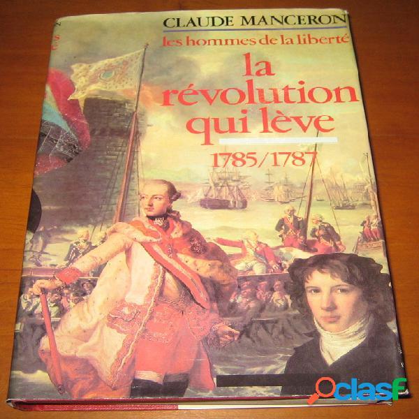 Les hommes de la liberté 4 - la révolution qui lève 1785-1787, claude manceron