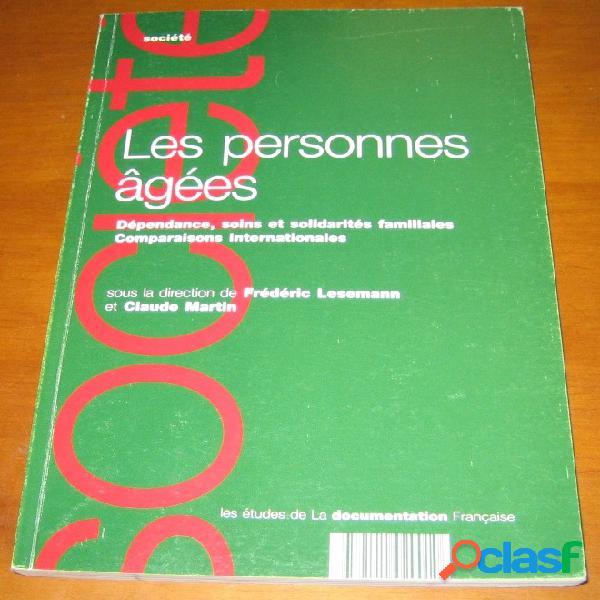 Les personnes âgées - Dépendance, soins et solidarités familiales - Comparaisons internationales, Frédéric Lesemann et Claude Martin