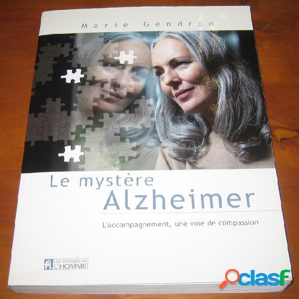 Le mystère alzeihmer. l'accompagnement, une voie de compassion, marie gendron