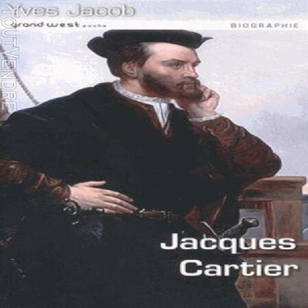 Jacques cartier - de saint-malo au saint-laurent
