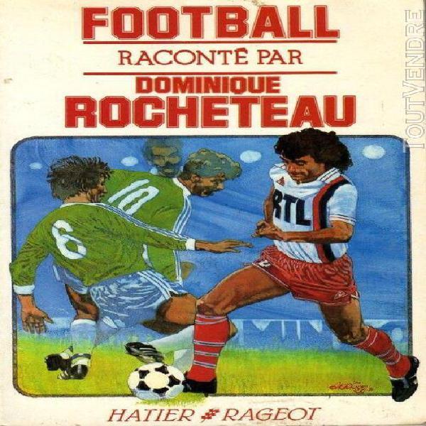 Football raconté par dominique rocheteau