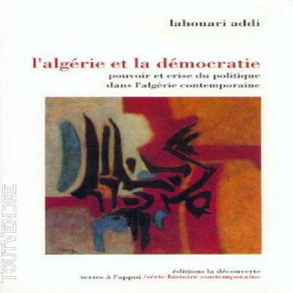 L'algérie et la démocratie - pouvoir et crise du politique