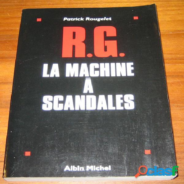 R.g. la machine à scandales, patrick rougelet