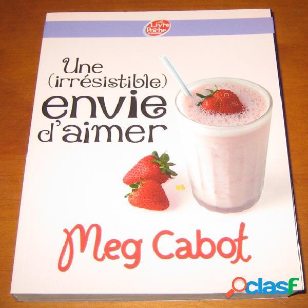 Une (irrésistible) envie d'aimer, meg cabot