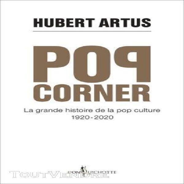Pop corner - la grande histoire de la pop-culture 1920-2020