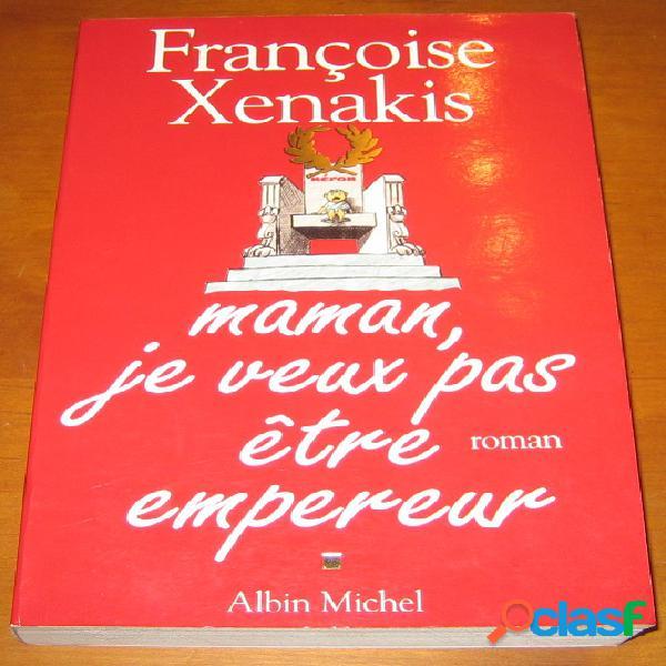 Maman, je veux pas être empereur, françoise xenakis