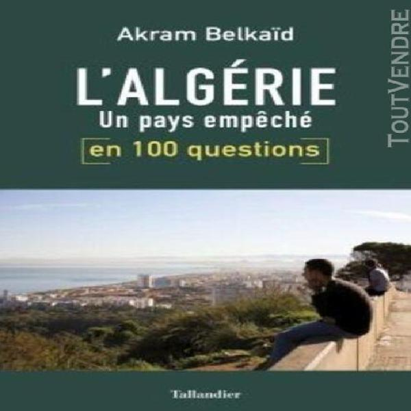 L'algérie en 100 questions - un pays empêché