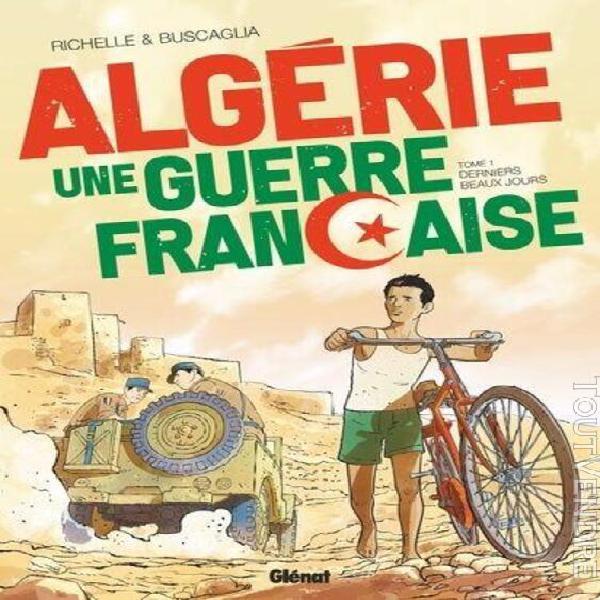 Algérie, une guerre française tome 1 - derniers beaux