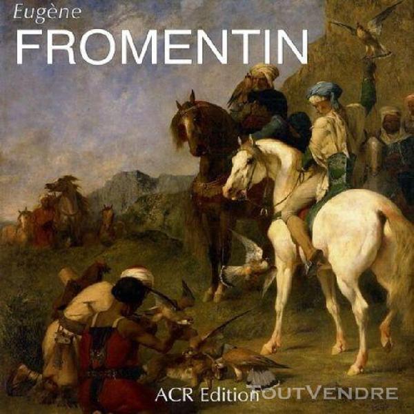 Eugène fromentin (1820-1876) - visions d'algérie et