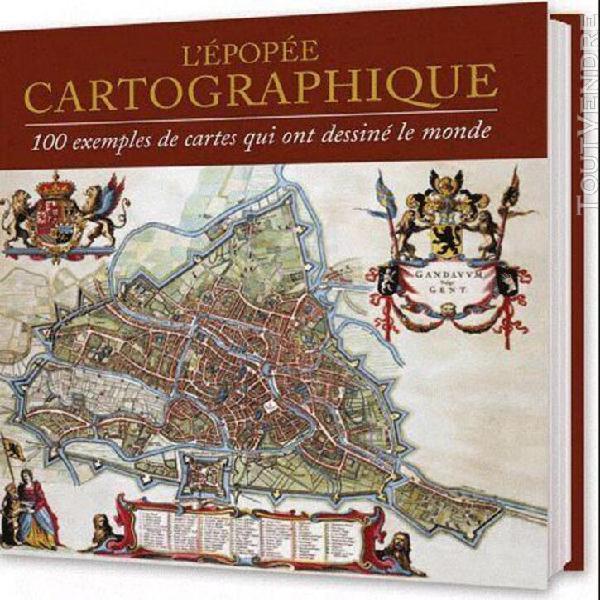 L'epopée cartographique - 100 exemples de cartes qui ont