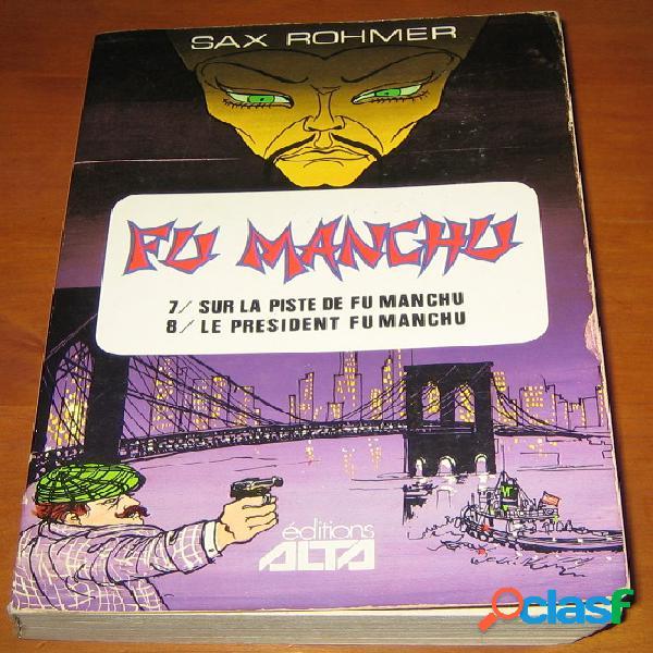 Fu Manchu n°4 (7 - Sur la piste de Fu Manchu et 8 - Le président Fu Manchu), Sax Rohmer
