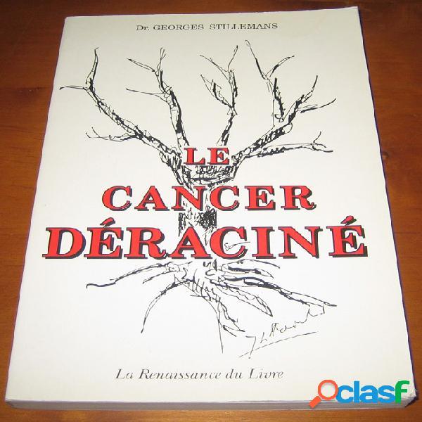 Le cancer déraciné, dr. georges stillemans