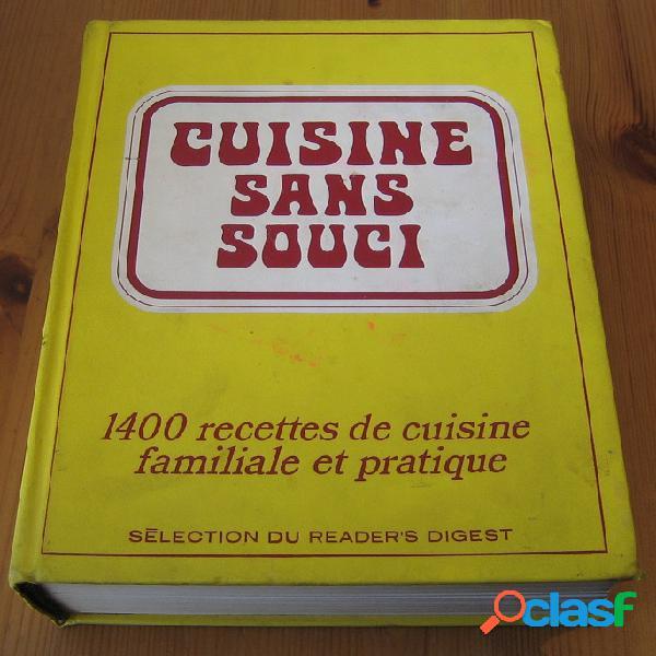 Cuisine sans soucis, 1400 recettes de cuisine familiale et pratique