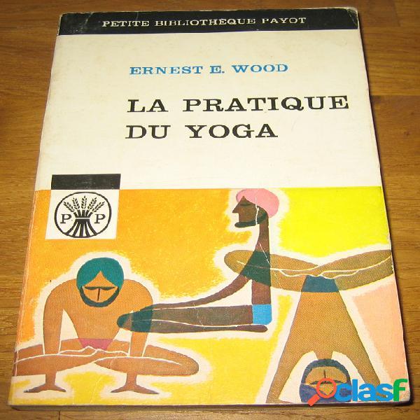 La pratique du yoga, ernest e. wood