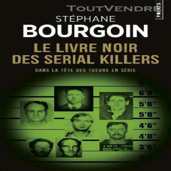 Le livre noir des serial killers - dans la tête des tueurs