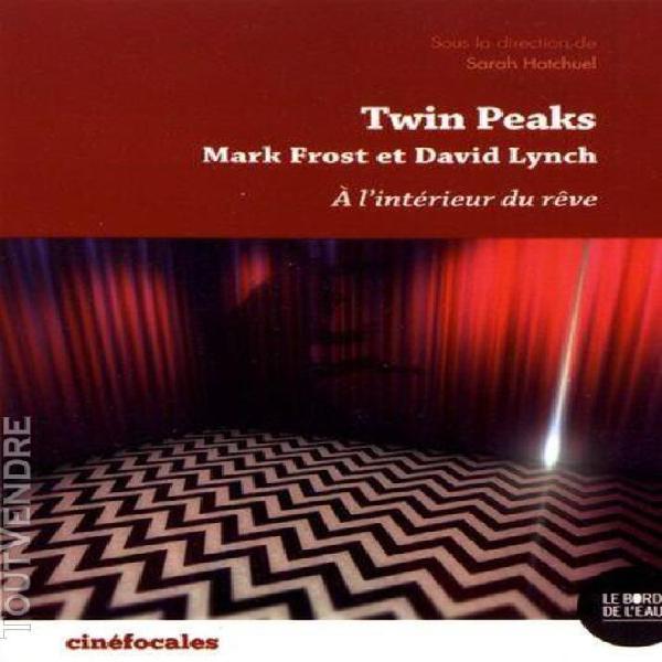Twin peaks, à l'intérieur du rêve - mark frost et david