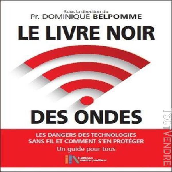 Le livre noir des ondes - les dangers des technologies sans
