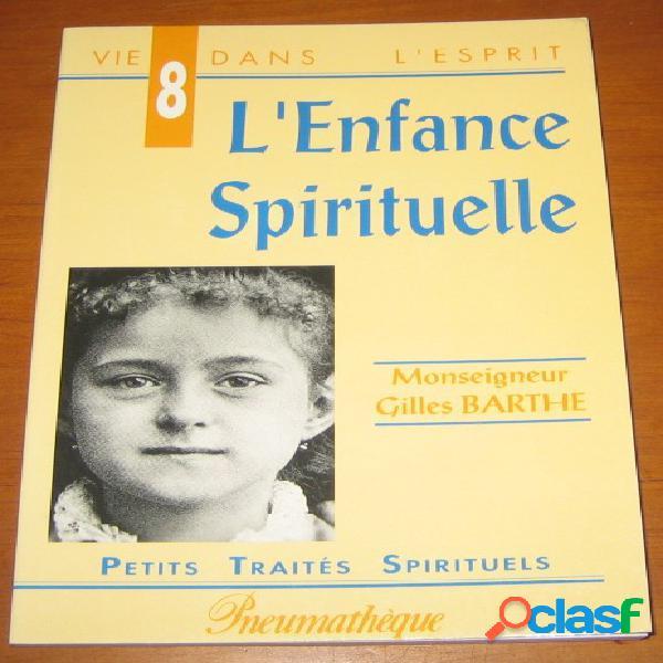 Vie dans l'esprit 8 - l'enfance spirituelle, monseigneur gilles barthe