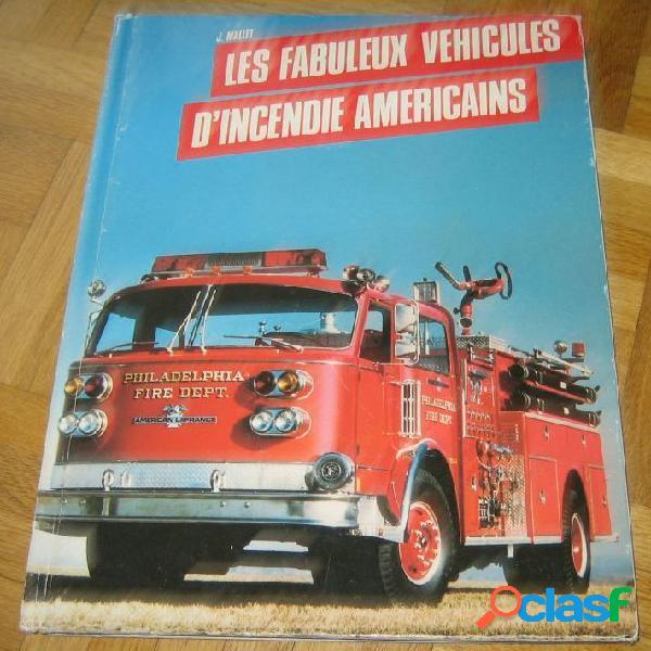 Les fabuleux véhicules d'incendie américains, j. mallet