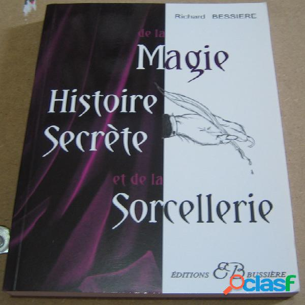 Histoire secrète de la magie et de la sorcellerie, richard bessiere